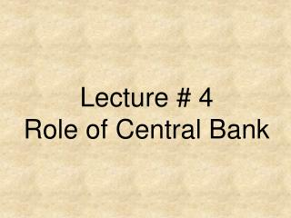 Lecture  4 Role of Central Bank