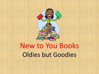 New to You Books  Oldies but Goodies