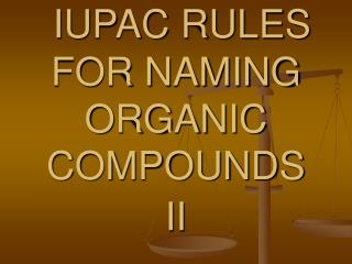 IUPAC RULES FOR NAMING ORGANIC COMPOUNDS II