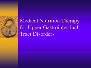 Medical Nutrition Therapy for Upper Gastrointestinal Tract Disorders