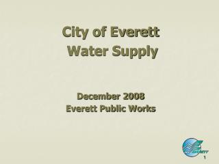 City of Everett  Water Supply December 2008 Everett Public Works
