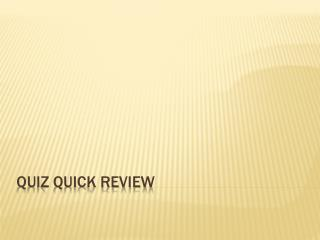 Quiz quick review