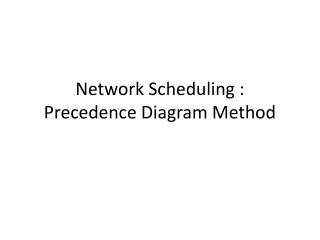 Network Scheduling : Precedence Diagram Method