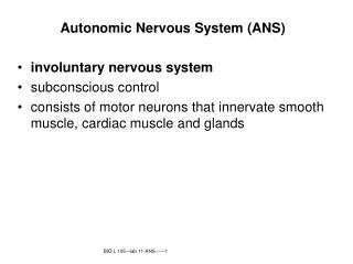 Autonomic Nervous System (ANS) involuntary nervous system  subconscious control
