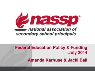 Federal Education Policy & Funding July  2014 Amanda Karhuse & Jacki Ball