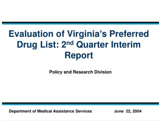 Evaluation of Virginia�s Preferred Drug List: 2 nd  Quarter Interim Report