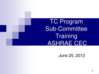 TC Program  Sub-Committee Training   ASHRAE CEC