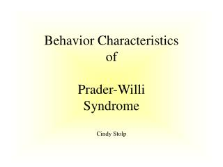 Behavior Characteristics  of Prader-Willi Syndrome Cindy Stolp