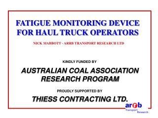 FATIGUE MONITORING DEVICE FOR HAUL TRUCK OPERATORS NICK MABBOTT - ARRB TRANSPORT RESEARCH LTD