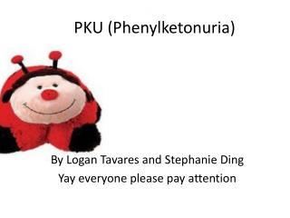 PKU ( Phenylketonuria )