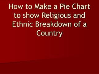 How to Make a Pie Chart to show Religious and Ethnic Breakdown of a Country