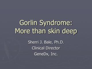 Gorlin Syndrome: More than skin deep