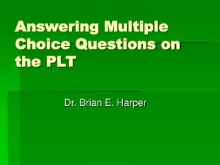 Answering Multiple Choice Questions on the PLT