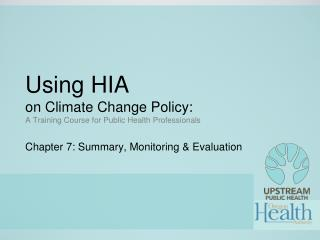 Using HIA  on Climate Change Policy:  A Training Course for Public Health Professionals