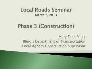 Local Roads Seminar March 7, 2013 Phase 3 (Construction)
