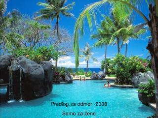 Predlog za  odmor  -2008 Samo za žene