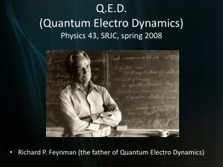 Q.E.D. (Quantum Electro Dynamics) Physics 43, SRJC, spring 2008