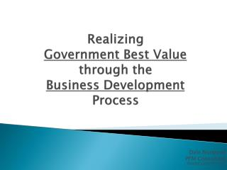 Realizing Government Best Value  through the  Business Development Process