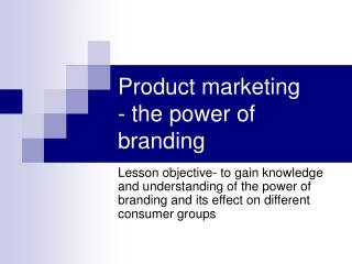 Product marketing  - the power of branding