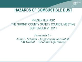 HAZARDS OF COMBUSTIBLE DUST    PRESENTED FOR: THE SUMMIT COUNTY SAFETY COUNCIL MEETING SEPTEMBER 21, 2011