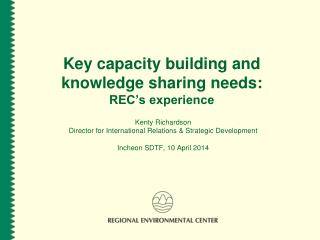 Key capacity building and knowledge sharing needs: REC's experience