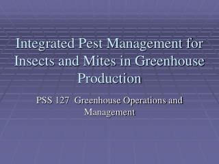 Integrated Pest Management for Insects and Mites in Greenhouse Production