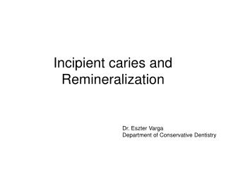Incipient caries and Remineralization