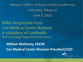 William Mahoney, FACHE Cox Medical Center Branson President/CEO