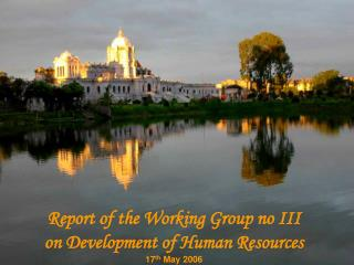 Report of the Working Group no III  on Development of Human Resources 17 th  May 2006