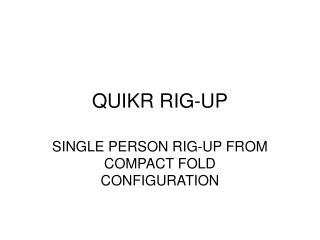 QUIKR RIG-UP