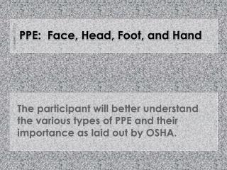 PPE:  Face, Head, Foot, and Hand