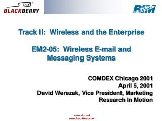 Track II:  Wireless and the Enterprise EM2-05:  Wireless E-mail and  Messaging Systems