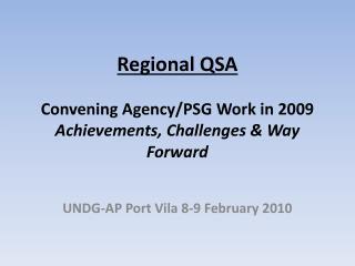 Regional QSA Convening Agency/PSG Work in 2009   Achievements, Challenges & Way Forward