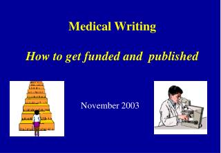 Medical Writing How to get funded and  published