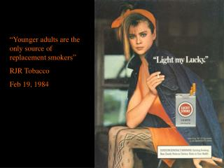 """""""Younger adults are the only source of replacement smokers"""" RJR Tobacco Feb 19, 1984"""