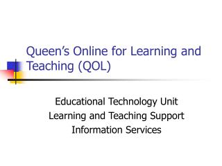 Queen�s Online for Learning and Teaching (QOL)