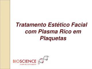 Tratamento Estético Facial com Plasma Rico em Plaquetas