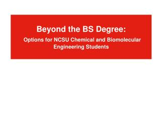 Beyond the BS Degree: Options for NCSU Chemical and Biomolecular Engineering Students