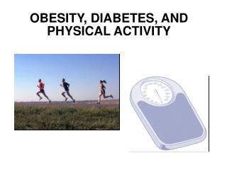 OBESITY, DIABETES, AND PHYSICAL ACTIVITY