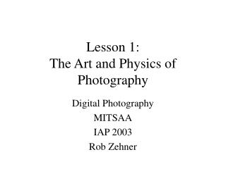 Lesson 1: The Art and Physics of Photography