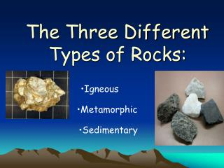 The Three Different Types of Rocks: