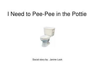 I Need to Pee-Pee in the Pottie