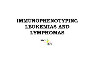 IMMUNOPHENOTYPING LEUKEMIAS AND LYMPHOMAS