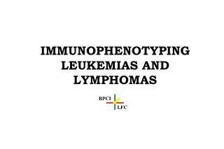 IMMUNOPHENOTYPING LEUKEMIAS AND LYMPHOMAS
