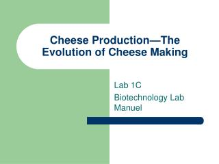Cheese Production—The Evolution of Cheese Making