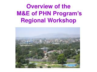 Overview of the   M&E of PHN Program's Regional Workshop