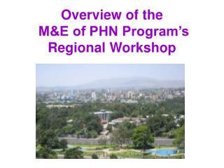 Overview of the   M&E of PHN Program's Regional Workshop