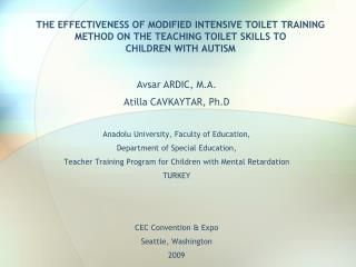 THE EFFECTIVENESS OF MODIFIED INTENSIVE TOILET TRAINING  METHOD ON THE TEACHING TOILET SKILLS TO  CHILDREN WITH AUTISM