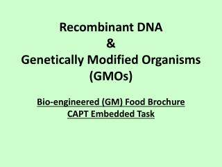 Recombinant DNA & Genetically Modified Organisms (GMOs)