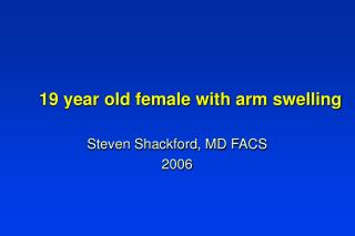 19 year old female with arm swelling
